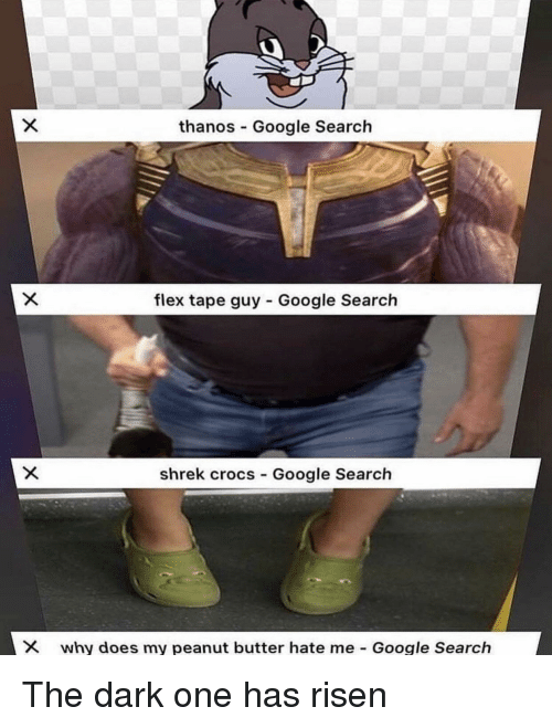 Crocs, Flexing, and Google: thanos Google Search  flex tape guy Google Search  shrek crocs Google Search  Why does my peanut butter hate me-Google Search