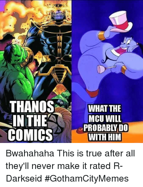 bwahahaha: THANOS  WHAT THE  MCU WILL  IN THE  PROBABLY DO  COMICS  WITH HIM Bwahahaha This is true after all they'll never make it rated R- DarkseidΩ #GothamCityMemes