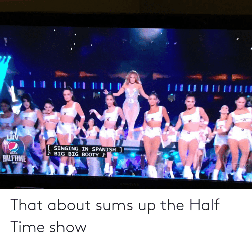 Sums: That about sums up the Half Time show