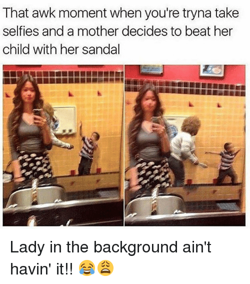 Sandal Lady: That awk moment when you're tryna take  selfies and a mother decides to beat her  child with her sandal Lady in the background ain't havin' it!! 😂😩