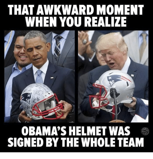 helmet: THAT AWKWARD MOMENT  WHEN YOU REALIZE  OBAMA'S HELMET WAS  SIGNED BY THE WHOLE TEAM