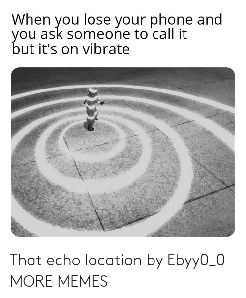 Location: That echo location by Ebyy0_0 MORE MEMES
