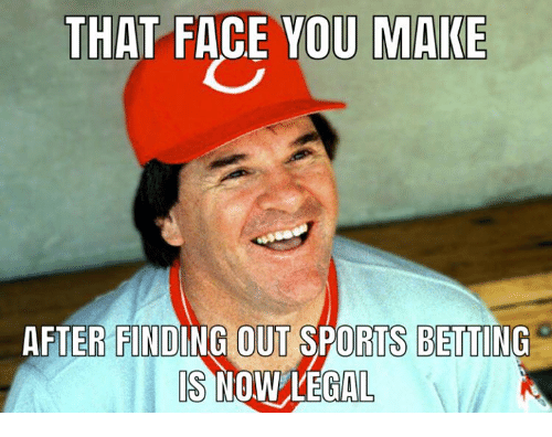 betting: THAT FACE YOU MAKE  AFTER FINDING OUT SPORTS BETTING  IS  NOW LEGAL