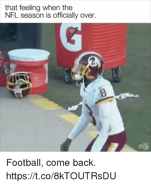 Football, Memes, and Nfl: that feeling when the  NFL season is officially over.  0  NFL Football, come back. https://t.co/8kTOUTRsDU