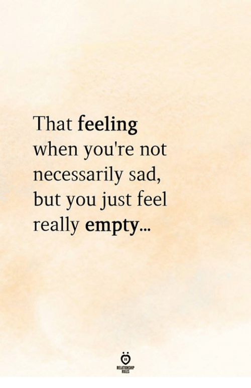 Not Necessarily: That feeling  when you're not  necessarily sad,  but you just feel  really emty...