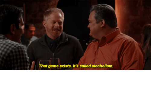 Alcoholism: That game exists. It's called alcoholism.
