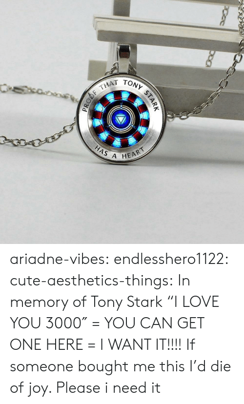 "Cute, Love, and Tumblr: THAT  HAS A  HEART ariadne-vibes:  endlesshero1122: cute-aesthetics-things:  In memory of Tony Stark ""I LOVE YOU 3000″ = YOU CAN GET ONE HERE =   I WANT IT!!!!   If someone bought me this I'd die of joy. Please i need it"