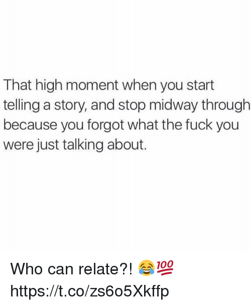 midway: That high moment when you start  telling a story, and stop midway through  because you forgot what the fuck you  were just talking about. Who can relate?! 😂💯 https://t.co/zs6o5Xkffp