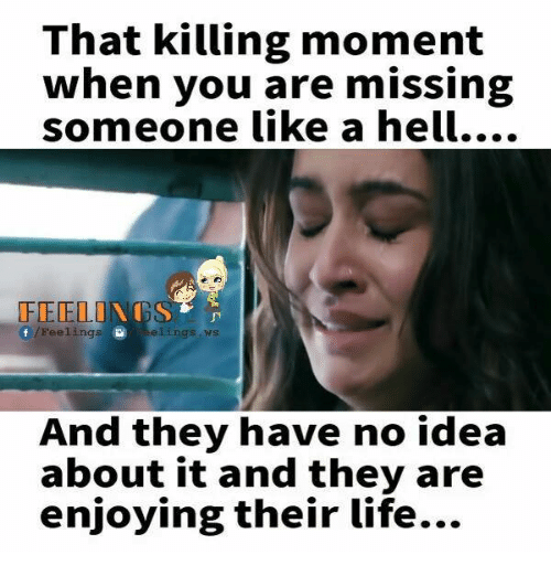 Memes, 🤖, and Ing: That killing moment  when you are missing  someone like a hell....  FEDELI  r  Feelings  el ings, ws  And they have no idea  about it and they are  enjoying their life...
