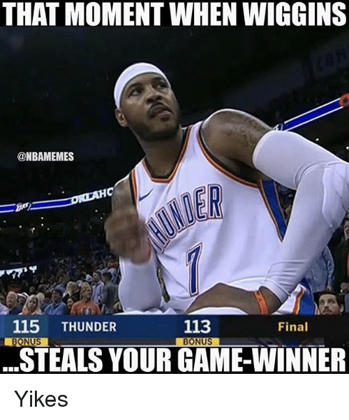 Nba, Game, and Thunder: THAT MOMENT WHEN WIGGINS  @NBAMEMES  ER  Final  115 THUNDER  BONUS  113  STEALS YOUR GAME-WINNER Yikes