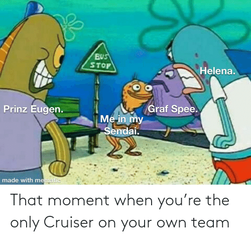 that moment when: That moment when you're the only Cruiser on your own team
