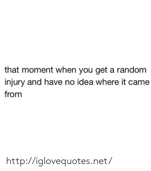 Http, Idea, and Net: that moment when you get a random  injury and have no idea where it came  from http://iglovequotes.net/