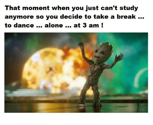 that moment when you: That moment when you just can't study  anymore so you decide to take a break  to dance... alone at 3 am !