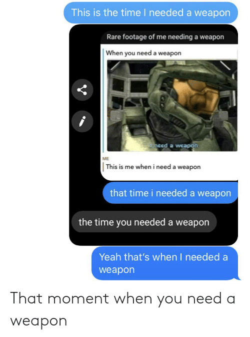that moment when: That moment when you need a weapon
