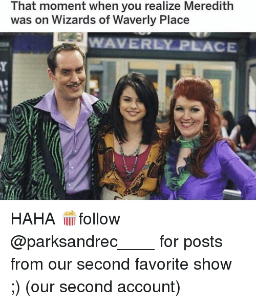 that moment when you: That moment when you realize Meredith  was on Wizards of Waverly Place  WAVERLY PLACE HAHA 🍿follow @parksandrec____ for posts from our second favorite show ;) (our second account)