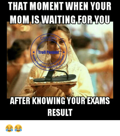 Memes, Troll, and Trolling: THAT MOMENT WHEN YOUR  MOM IS WAITING FOR YOU  Troll  AFTER KNOWING YOUR EXAMS  RESULT 😂😂
