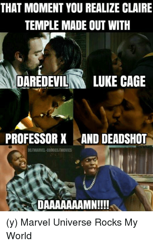 luke cage: THAT MOMENT YOU REALIZE CLAIRE  TEMPLE MADE OUT WITH  DAREDEVIL  N LUKE CAGE  PROFESSOR X AND DEADSHOT  DC/MARVEL COMICS/MOVIES  DAAAAAAAMN!!!! (y) Marvel Universe Rocks My World