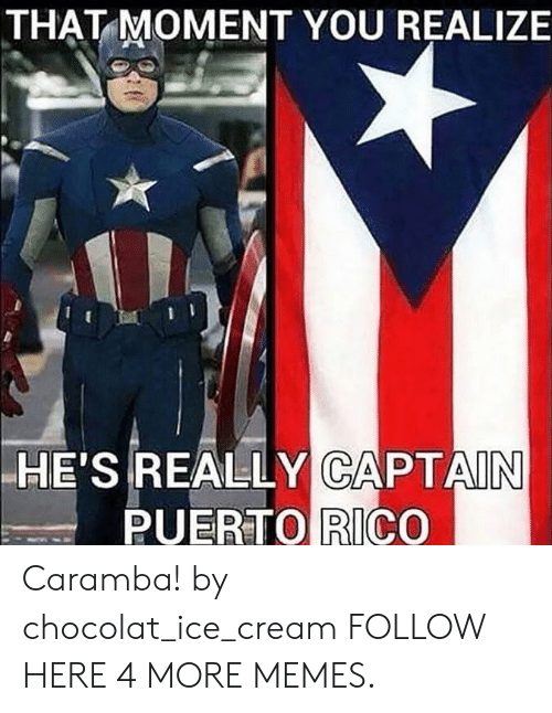 Puerto Rico: THAT MOMENT YOU REALIZE  HE'  'S REALLY CAPTAIN  PUERTO RICO Caramba! by chocolat_ice_cream FOLLOW HERE 4 MORE MEMES.