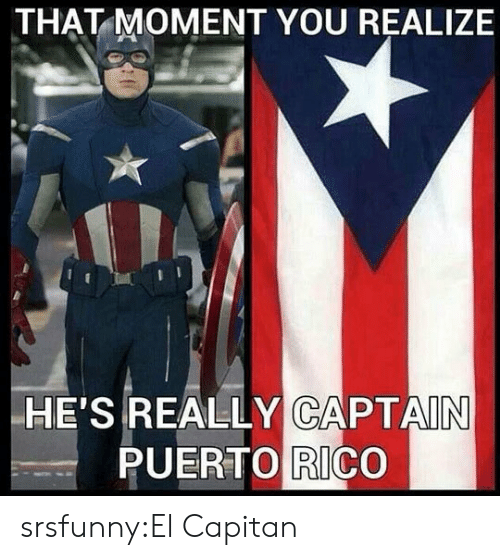 Puerto Rico: THAT MOMENT YOU REALIZE  HE'S REALLY CAPTAIN  PUERTO RICO srsfunny:El Capitan