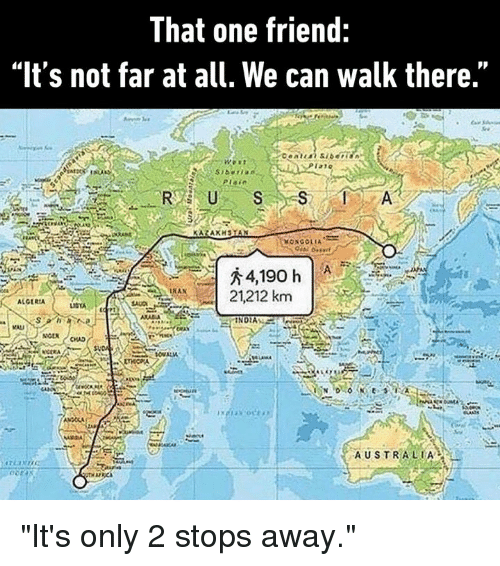 """Ali, Dank, and Australia: That one friend:  """"It's not far at all. We can walk there.""""  122  21212 km  ALGERIA  ALI  AUSTRALIA """"It's only 2 stops away."""""""