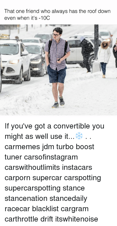 Memes, Boost, and 🤖: That one friend who always has the roof down  even when it's -10C If you've got a convertible you might as well use it...❄️ . . carmemes jdm turbo boost tuner carsofinstagram carswithoutlimits instacars carporn supercar carspotting supercarspotting stance stancenation stancedaily racecar blacklist cargram carthrottle drift itswhitenoise