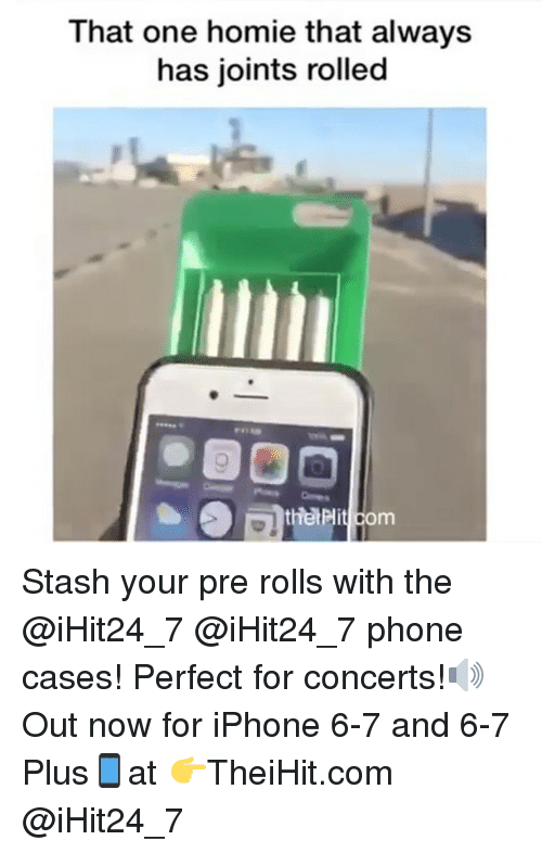 Stashe: That one homie that always  has joints rolled  om Stash your pre rolls with the @iHit24_7 @iHit24_7 phone cases! Perfect for concerts!🔊Out now for iPhone 6-7 and 6-7 Plus📱at 👉TheiHit.com @iHit24_7