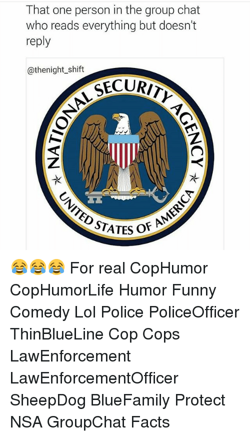 sheepdog: That one person in the group chat  who reads everything but doesn't  reply  @thenight_shift  CECURI  TK  STATES O 😂😂😂 For real CopHumor CopHumorLife Humor Funny Comedy Lol Police PoliceOfficer ThinBlueLine Cop Cops LawEnforcement LawEnforcementOfficer SheepDog BlueFamily Protect NSA GroupChat Facts