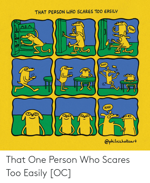 That One Person: That One Person Who Scares Too Easily [OC]