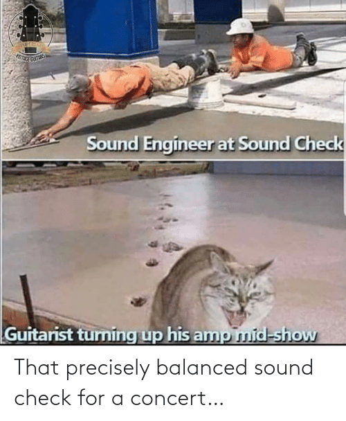 Precisely: That precisely balanced sound check for a concert…