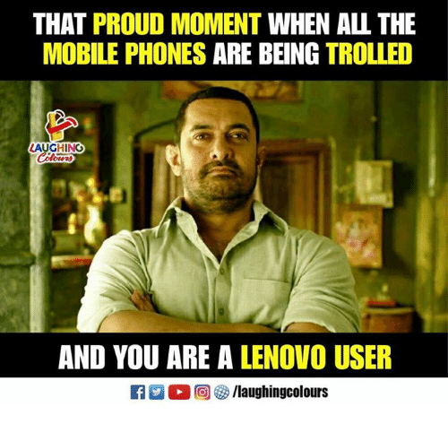 Mobile, Proud, and Indianpeoplefacebook: THAT PROUD MOMENT WHEN ALL THE  MOBILE PHONES ARE BEING TROLLED  LAUGH N  AND YOU ARE A LENOVO USEF