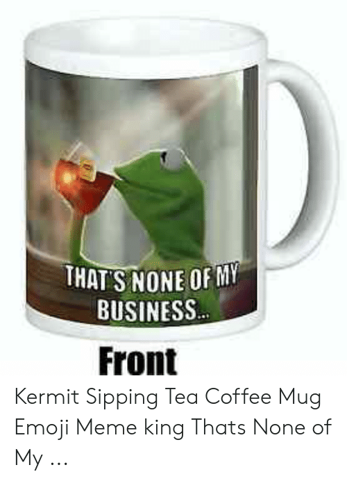 25 Best Memes About Kermit Sipping Tea Kermit Sipping Tea Memes