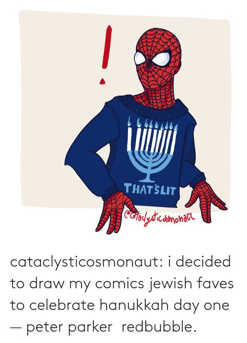 celebrate: THAT SLIT  Cafplydrcamonaa cataclysticosmonaut:  i decided to draw my comics jewish faves to celebrate hanukkah day one — peter parker  redbubble.