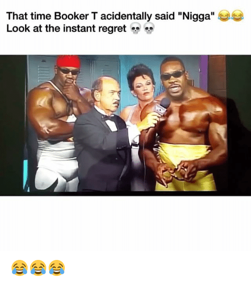 """Instant Regret: That time Booker T acidentally said """"Nigga""""  Look at the instant regret 😂😂😂"""