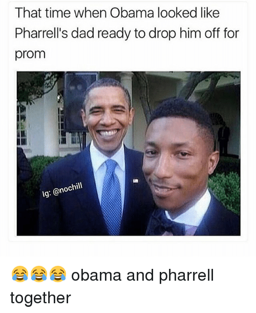 Pharrells Dad: That time when Obama looked like  Pharrell's dad ready to drop him off for  prom  pap  lg: @nochill 😂😂😂 obama and pharrell together