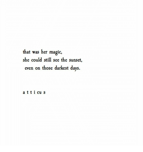 Magic, Sunset, and Her: that was her magic,  she could still see the sunset,  even on those darkest days.  a tt i cu s