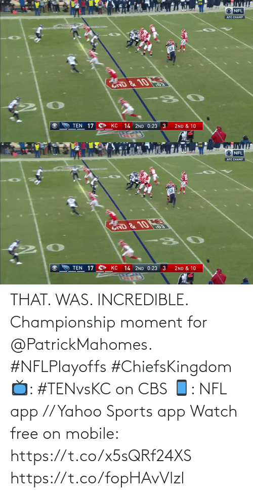 yahoo sports: THAT. WAS. INCREDIBLE.  Championship moment for @PatrickMahomes. #NFLPlayoffs #ChiefsKingdom  📺: #TENvsKC on CBS 📱: NFL app // Yahoo Sports app Watch free on mobile: https://t.co/x5sQRf24XS https://t.co/fopHAvVlzl