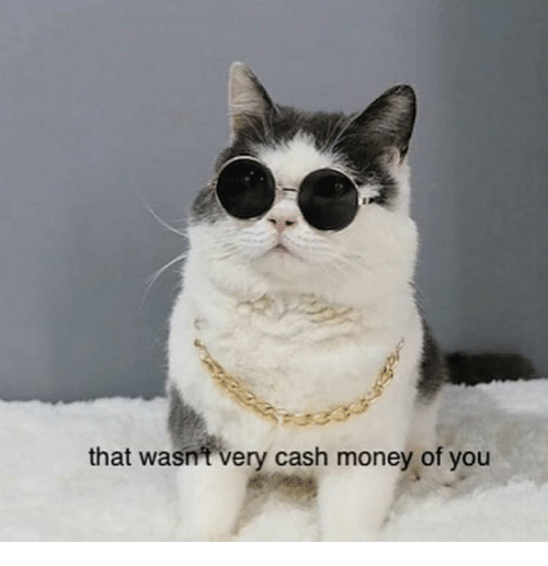 Cash Money: that wasn't very cash money of you