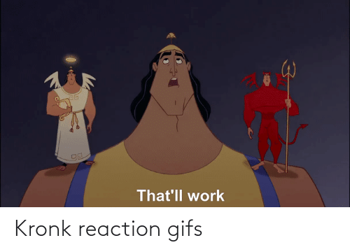 Kronk, Work, and Gifs: That'll work Kronk reaction gifs