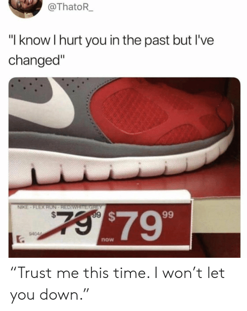 "Nike, I Won, and Time: ThatoR  ""I know I hurt you in the past but I've  changed""  NİKE .  $79  94044  C.  now ""Trust me this time. I won't let you down."""
