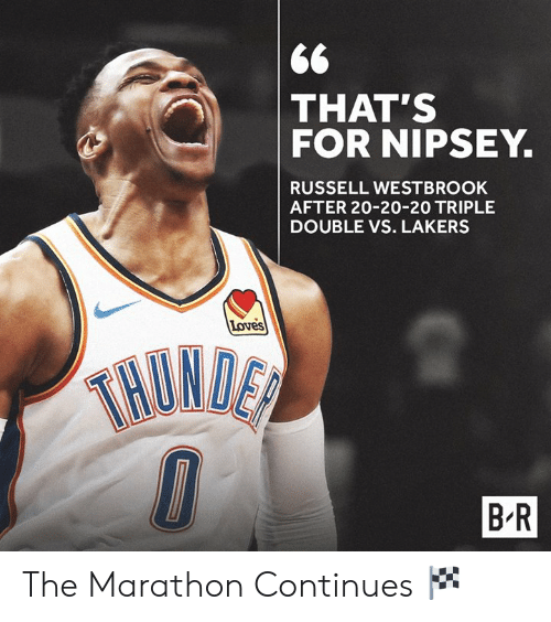 Russell Westbrook: THAT'S  FOR NIPSEY.  RUSSELL WESTBROOK  AFTER 20-20-20 TRIPLE  DOUBLE VS. LAKERS  Loves  HUND  B R The Marathon Continues 🏁
