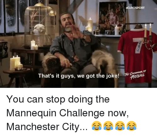 Mannequin Challenges: That's it guys, we got the joke!  EUROSPORT  CROTBAkt You can stop doing the Mannequin Challenge now, Manchester City... 😂😂😂😂