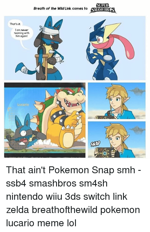 wiiu: That's it.  I am never  teaming with  him again!  SUPER  Breath of the Wild Link comes to  SMASH BRAS  SNAP That ain't Pokemon Snap smh - ssb4 smashbros sm4sh nintendo wiiu 3ds switch link zelda breathofthewild pokemon lucario meme lol