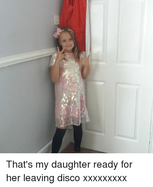 Memes, 🤖, and Her: That's my daughter ready for her leaving disco xxxxxxxxx