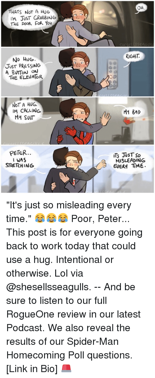 """Pressing A Button: THATS NOT A HUG  THE DOOR FOR You  No HVG.  JUST PRESSING  A BUTTON ON  THE ELEVATOR  NOT A HUG.  IM CALLING  MM SUT  PETER.  WAS  STRETCHING  OH  RIGHT  M1 BAD  ITS JUST SO  A MISLEADING  EVER TIME. """"It's just so misleading every time."""" 😂😂😂 Poor, Peter... This post is for everyone going back to work today that could use a hug. Intentional or otherwise. Lol via @shesellsseagulls. -- And be sure to listen to our full RogueOne review in our latest Podcast. We also reveal the results of our Spider-Man Homecoming Poll questions. [Link in Bio] 🚨"""