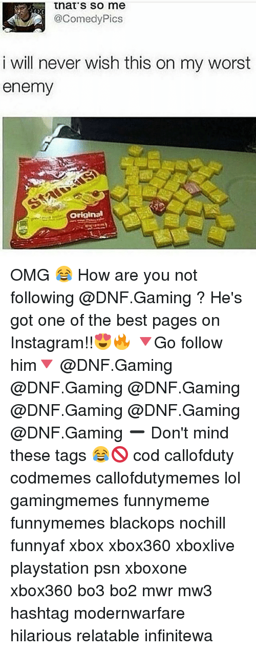 Bo3: that's so me  2@ComedyPics  i will never wish this on my worst  enemy  屡  Original OMG 😂 How are you not following @DNF.Gaming ? He's got one of the best pages on Instagram!!😍🔥 🔻Go follow him🔻 @DNF.Gaming @DNF.Gaming @DNF.Gaming @DNF.Gaming @DNF.Gaming @DNF.Gaming ➖ Don't mind these tags 😂🚫 cod callofduty codmemes callofdutymemes lol gamingmemes funnymeme funnymemes blackops nochill funnyaf xbox xbox360 xboxlive playstation psn xboxone xbox360 bo3 bo2 mwr mw3 hashtag modernwarfare hilarious relatable infinitewa