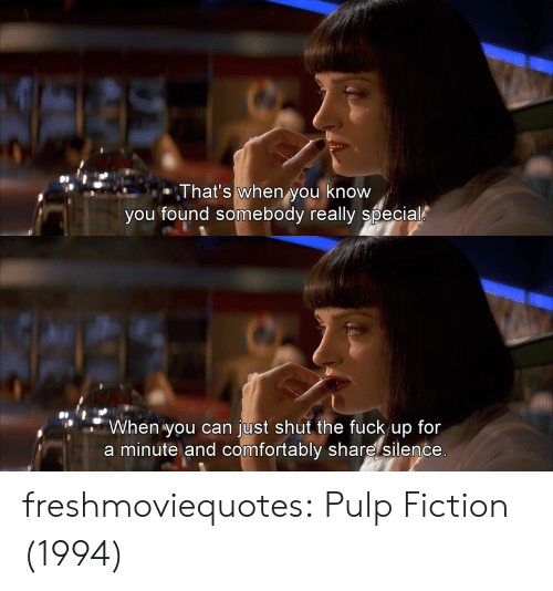 Pulp Fiction: That's when you know  vou found somebody really special   When you can just shut the fuck up for  a minute and comfortably share silence freshmoviequotes:  Pulp Fiction (1994)