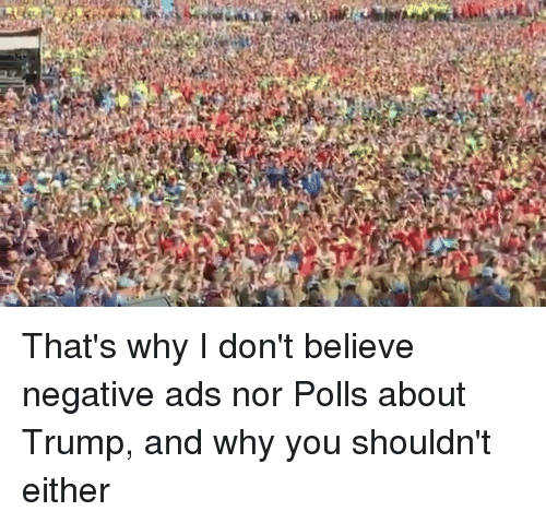 Memes, Trump, and 🤖: That's why I don't believe negative ads nor Polls about Trump, and why you shouldn't either