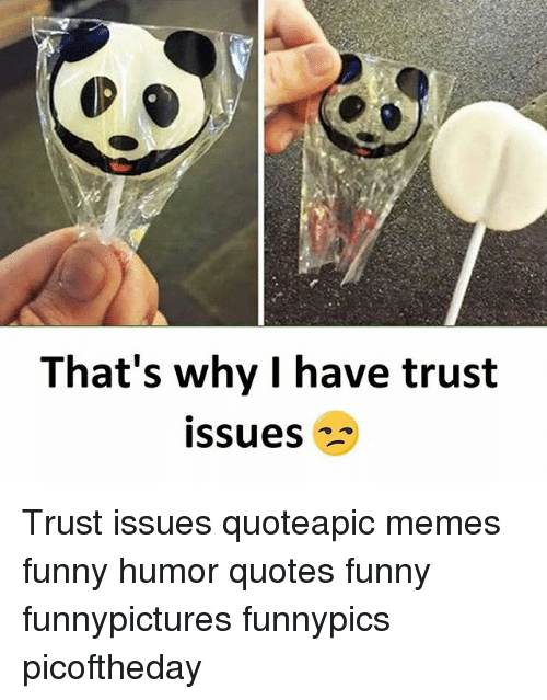 Thats Why I Have Trust Issues Trust Issues Quoteapic Memes Funny