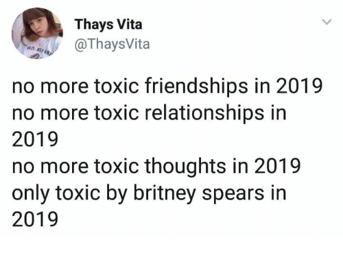 britney spears: Thays Vita  ThaysVita  no more toxic friendships in 2019  no more toxic relationships in  2019  no more toxic thoughts in 2019  only toxic by britney spears in  2019