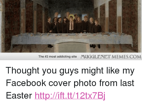 "cover photo: The #2 most addicting site  MUGGLENET MEMES.COM <p>Thought you guys might like my Facebook cover photo from last Easter <a href=""http://ift.tt/12tx7Bj"">http://ift.tt/12tx7Bj</a></p>"